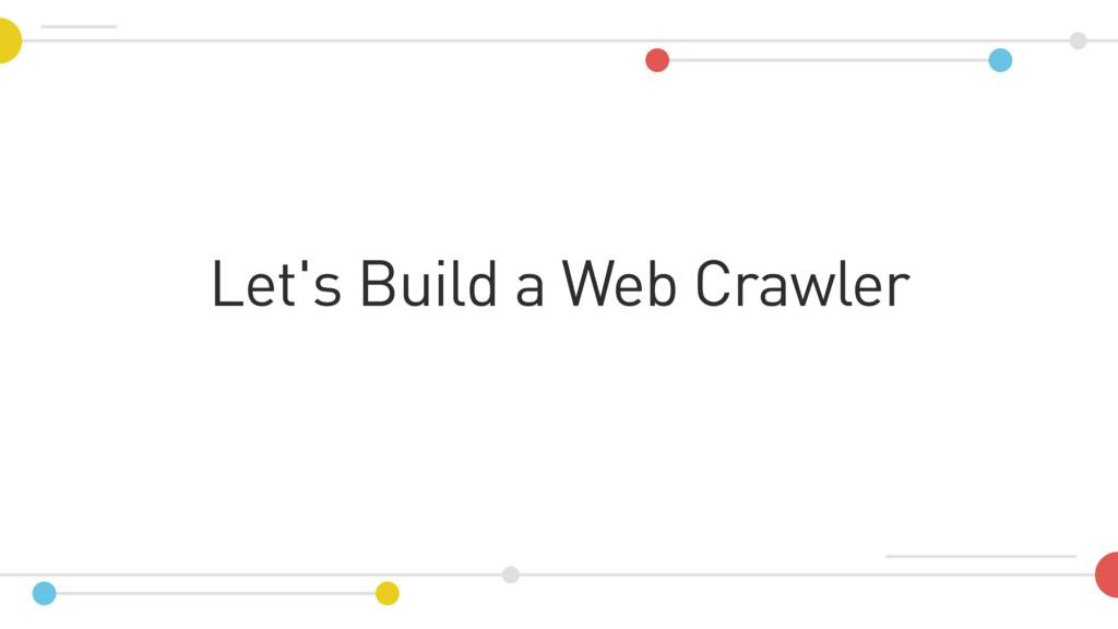 Let's Build a Web Crawler
