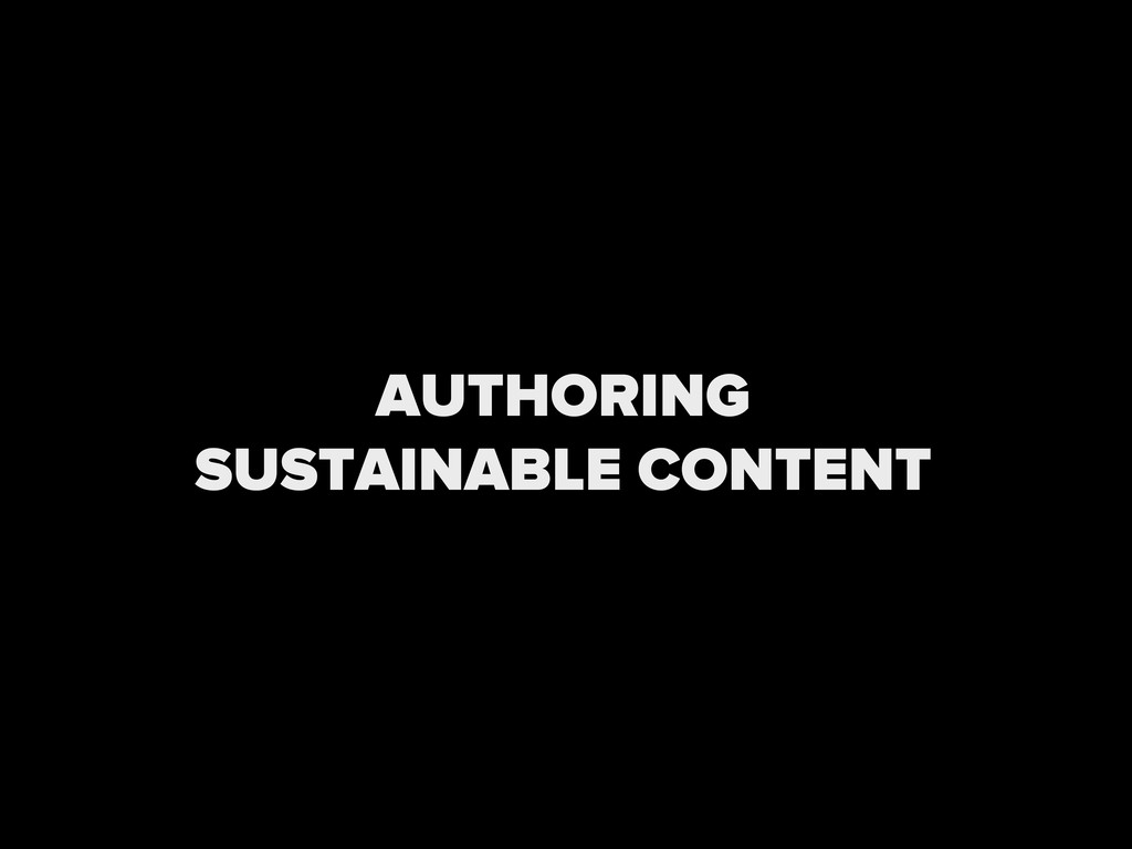 Section Text AUTHORING SUSTAINABLE CONTENT