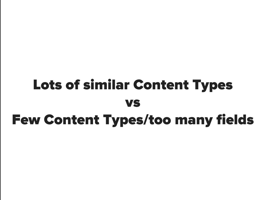Lots of similar Content Types vs Few Content Ty...