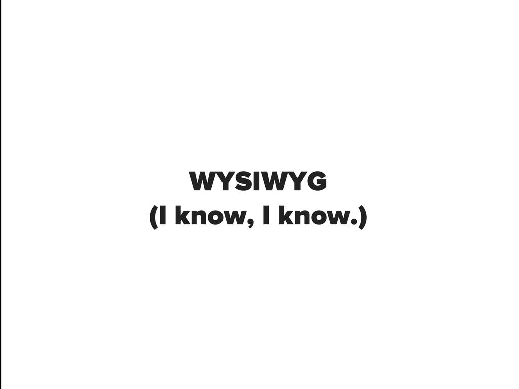 WYSIWYG (I know, I know.)