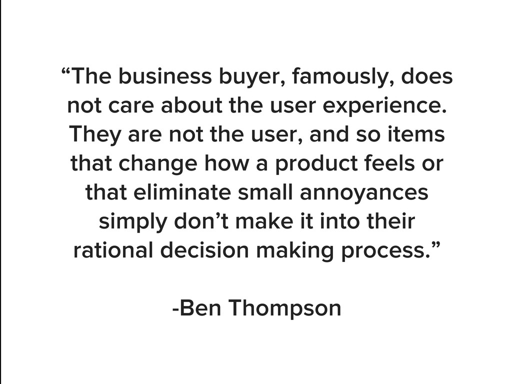 """The business buyer, famously, does not care ab..."