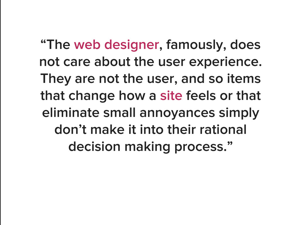 """The web designer, famously, does not care abou..."