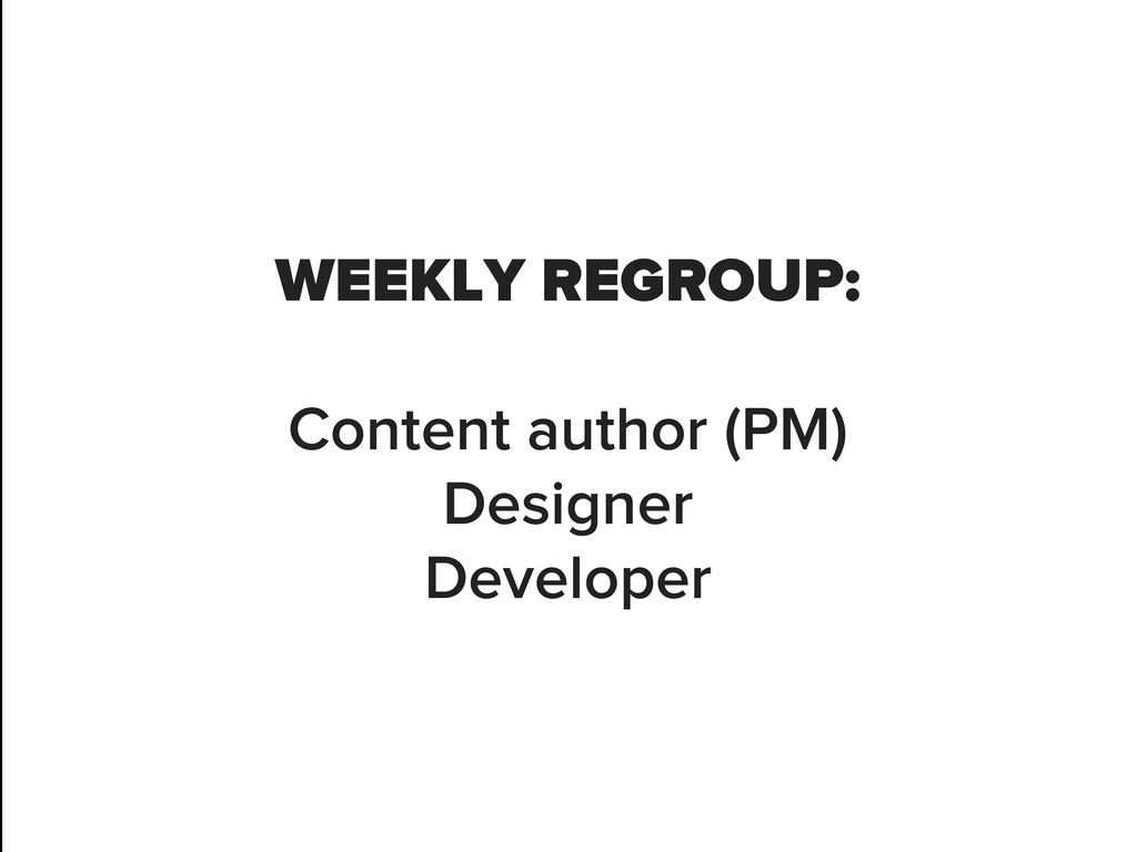 WEEKLY REGROUP: Content author (PM) Designer De...