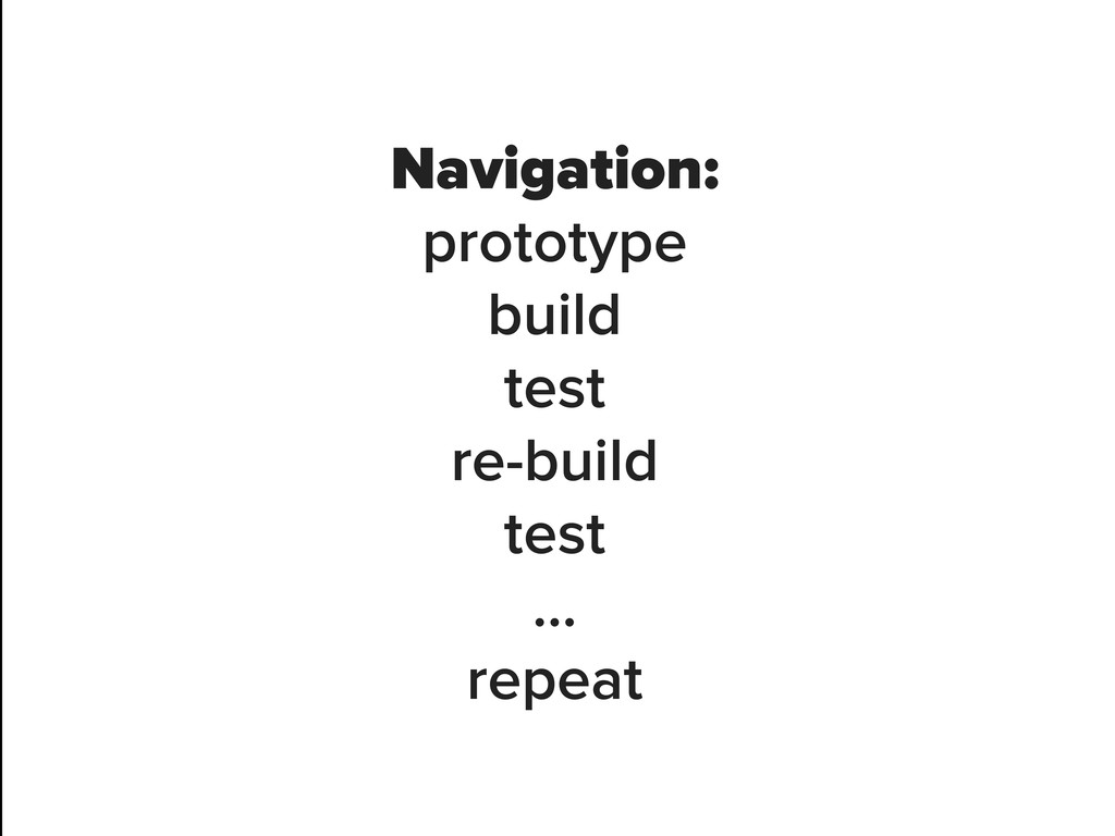 Navigation: prototype build test re-build test ...