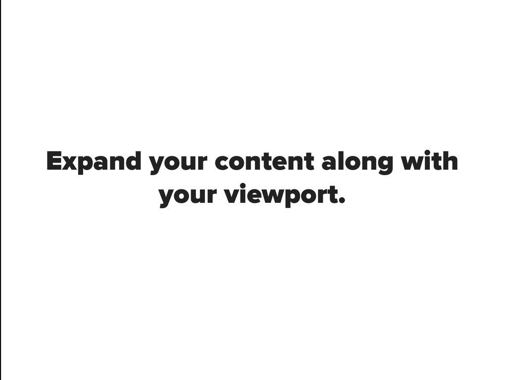Expand your content along with your viewport.