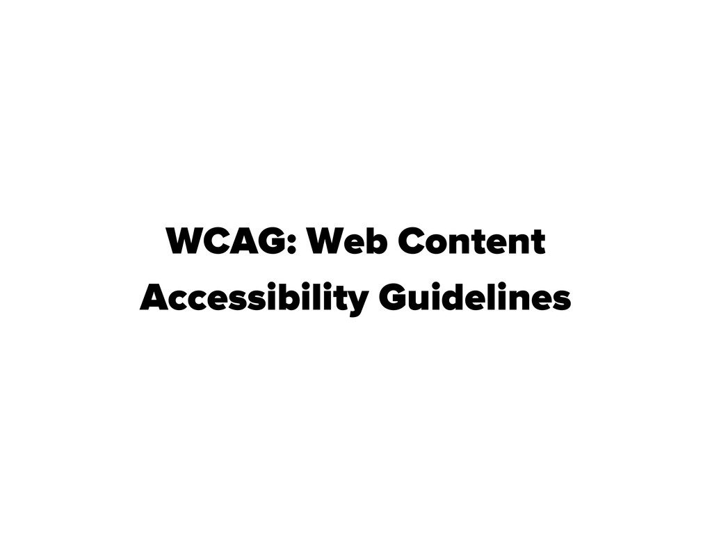 WCAG: Web Content Accessibility Guidelines