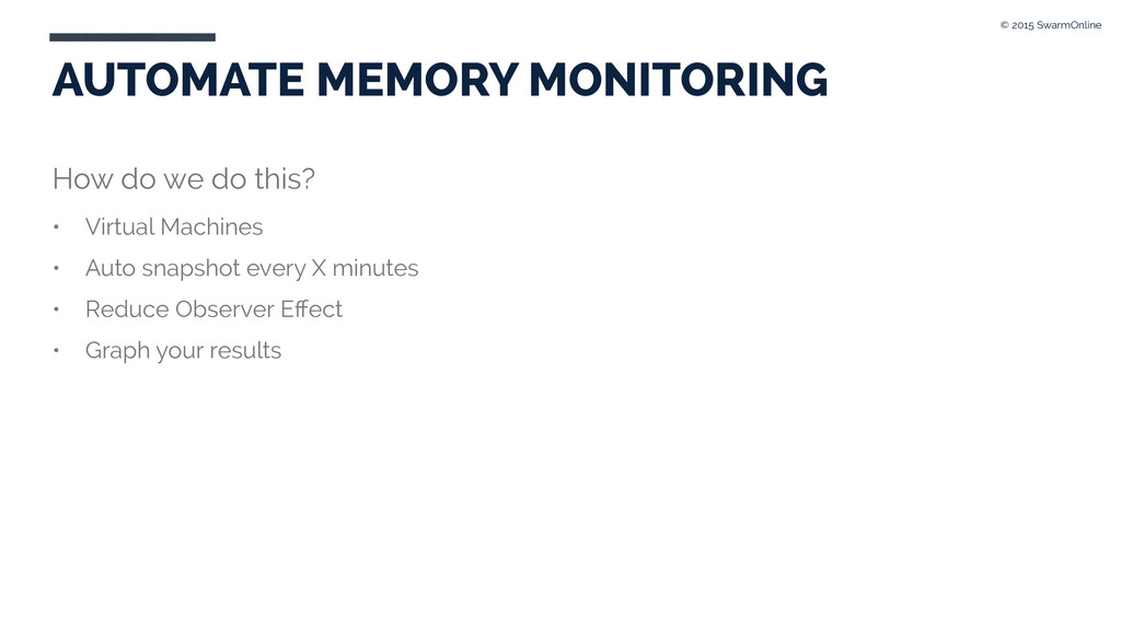 AUTOMATE MEMORY MONITORING How do we do this? •...