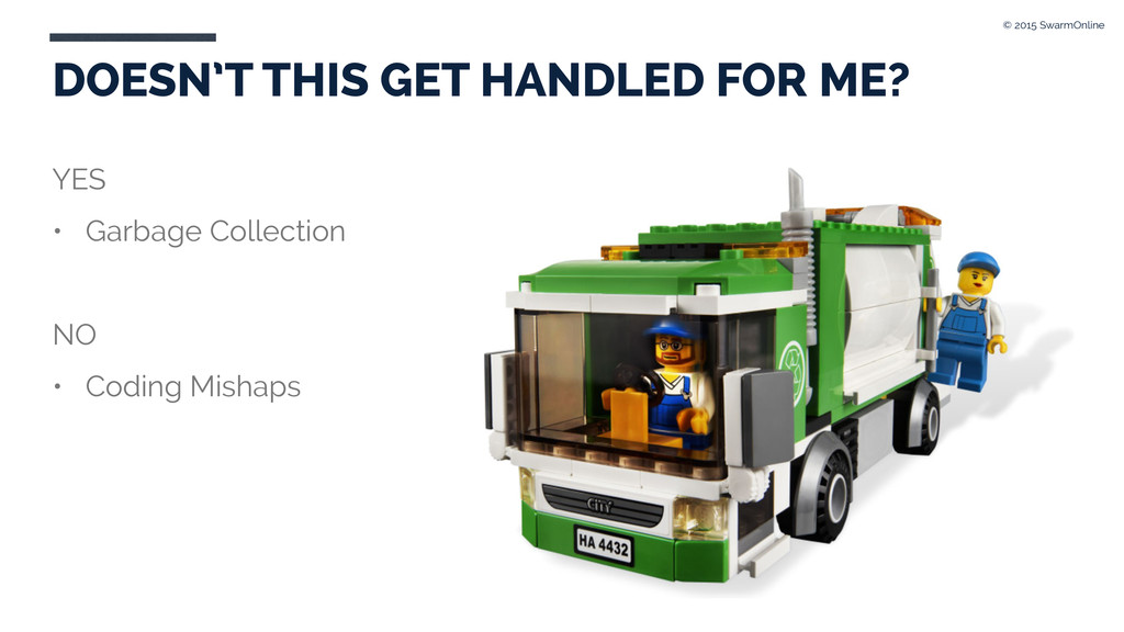 YES • Garbage Collection NO • Coding Mishaps DO...