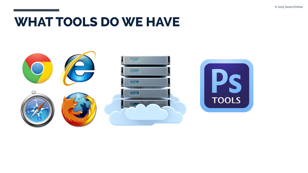 WHAT TOOLS DO WE HAVE © 2015 SwarmOnline