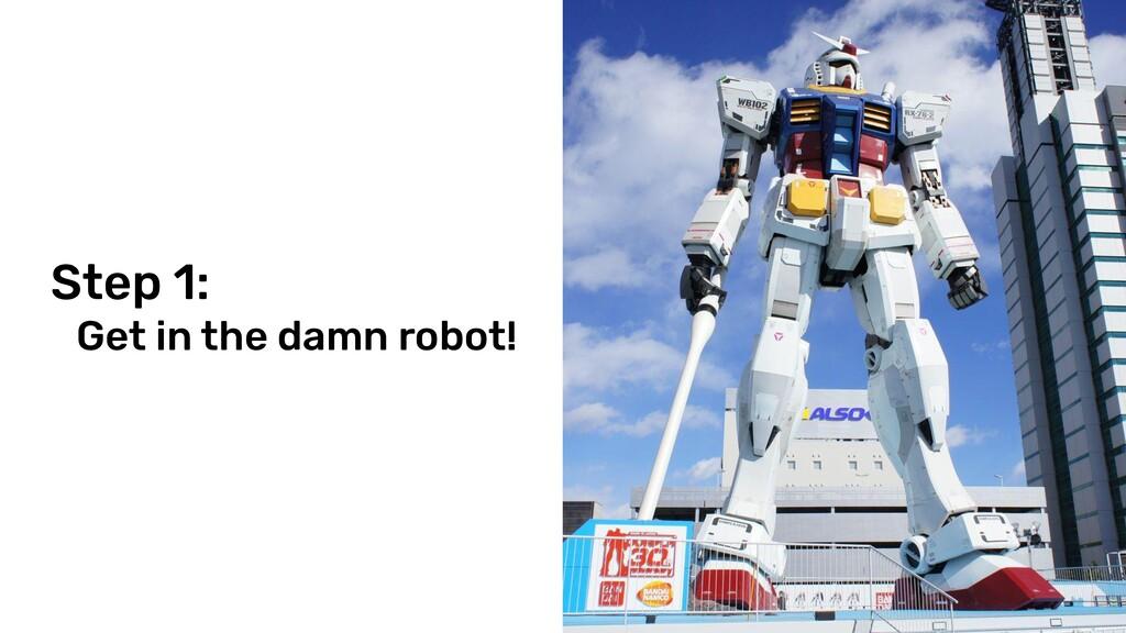@tombruijn Step 1: Get in the damn robot!
