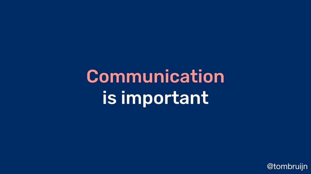 @tombruijn Communication is important