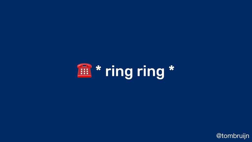 @tombruijn ☎ * ring ring *