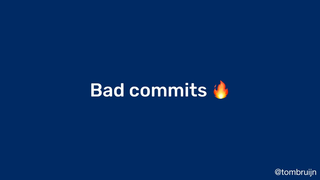 @tombruijn Bad commits