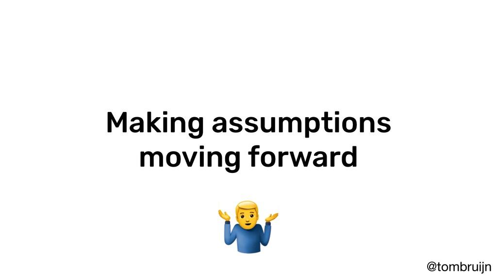 @tombruijn Making assumptions moving forward