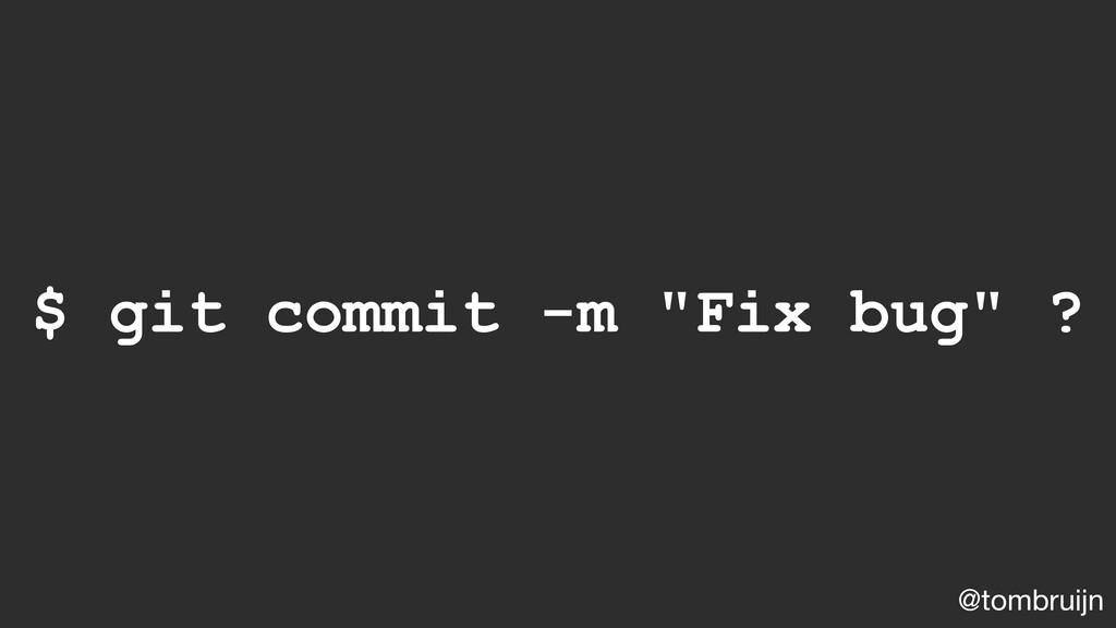 """@tombruijn $ git commit -m """"Fix bug"""" ?"""