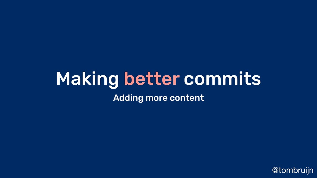 @tombruijn Making better commits Adding more co...
