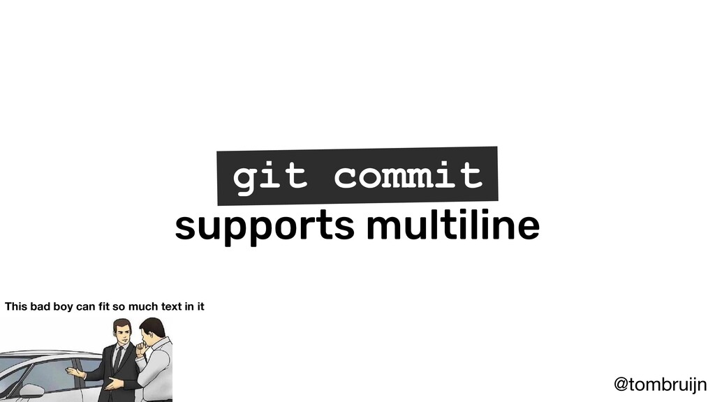 @tombruijn git commit supports multiline This b...