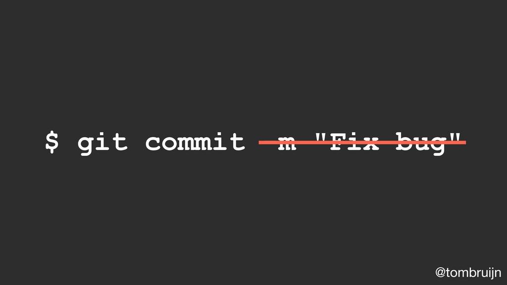 """@tombruijn $ git commit -m """"Fix bug"""""""