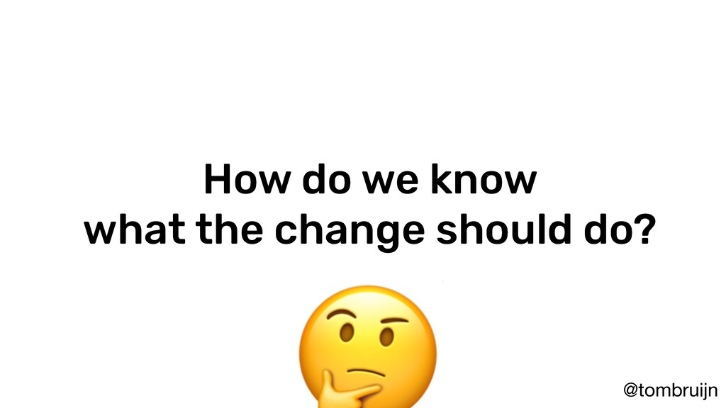 @tombruijn How do we know what the change shoul...