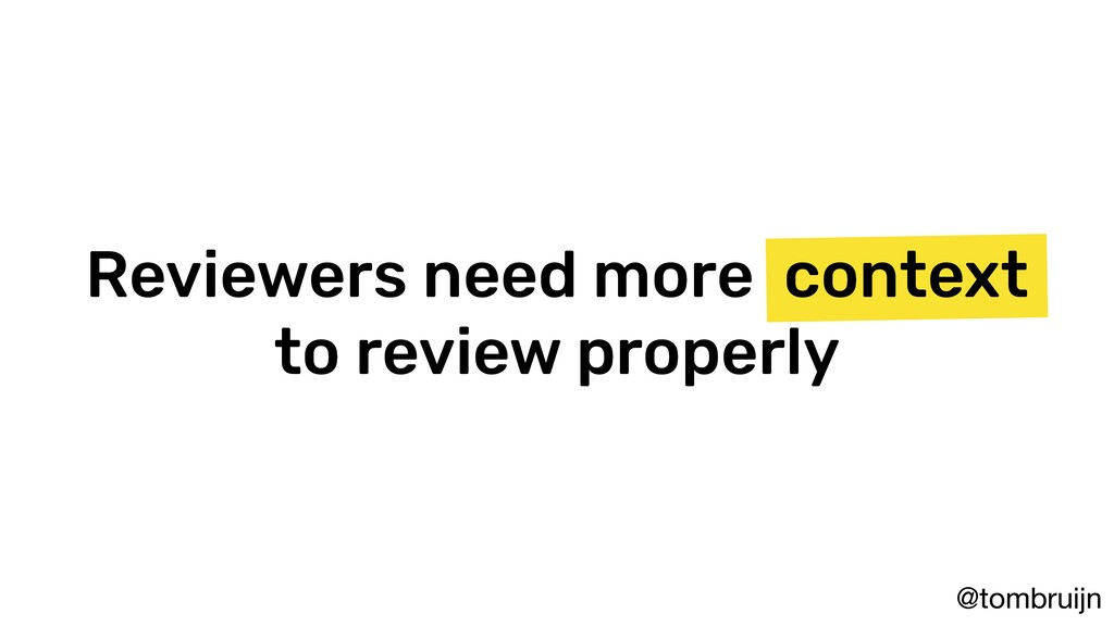@tombruijn Reviewers need more context to revie...