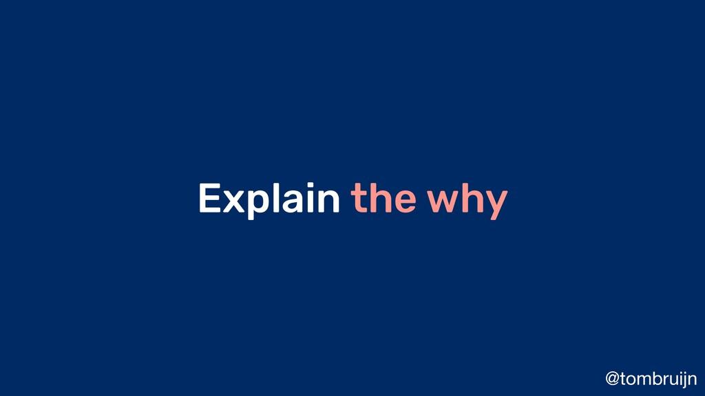 @tombruijn Explain the why