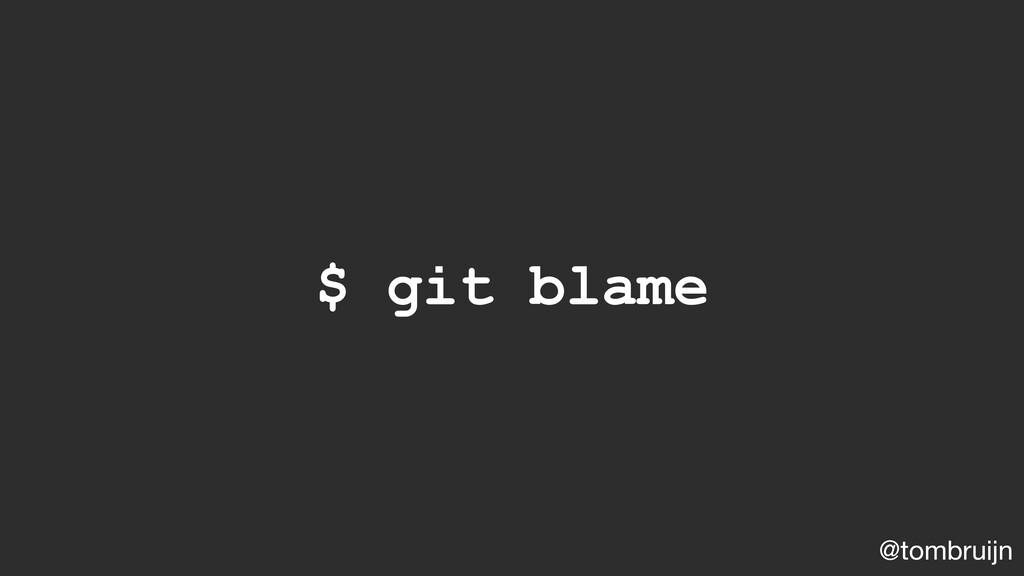 @tombruijn $ git blame