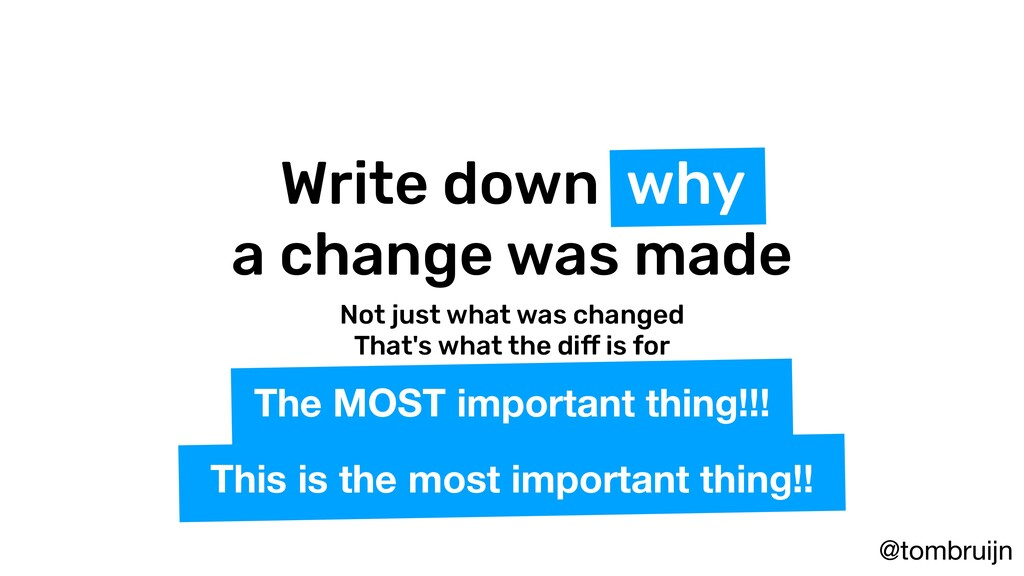 @tombruijn Write down why a change was made Not...