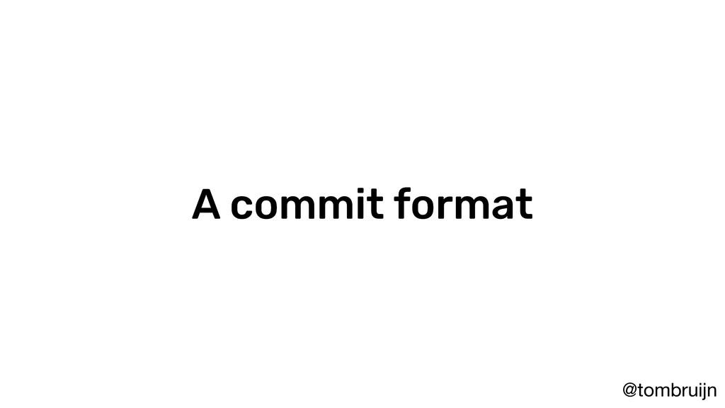 @tombruijn A commit format