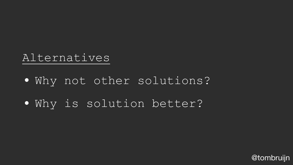 @tombruijn Alternatives • Why not other solutio...