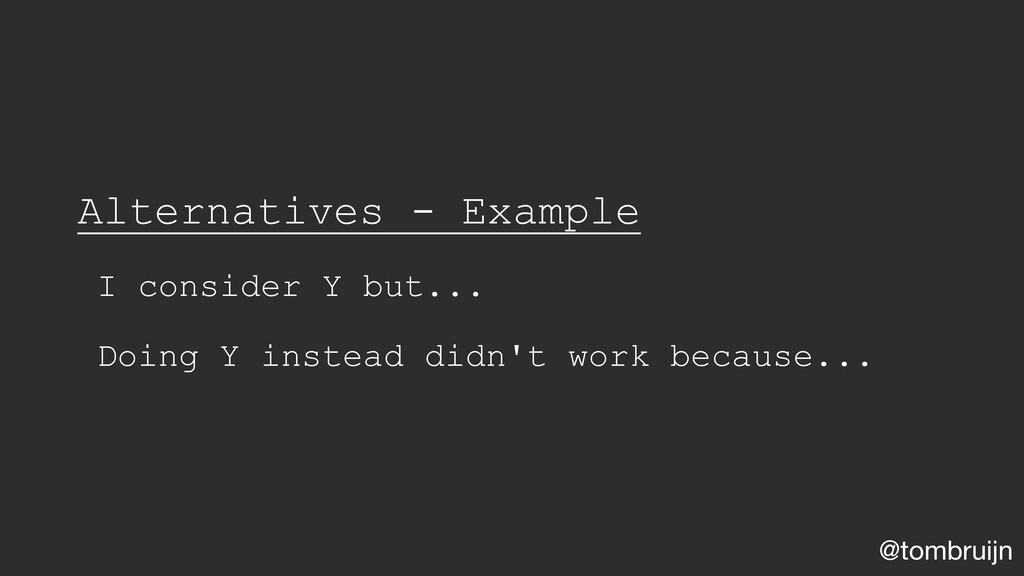 @tombruijn Alternatives - Example I consider Y ...