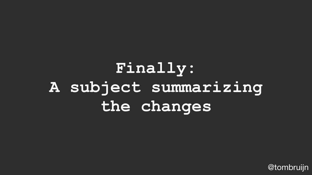 @tombruijn Finally: A subject summarizing the c...