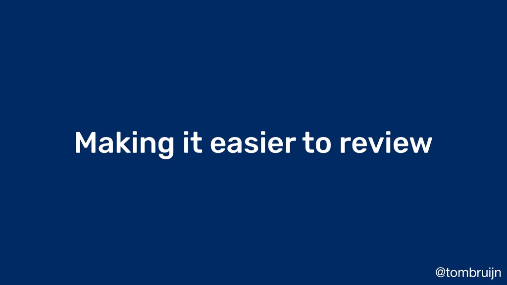 @tombruijn Making it easier to review