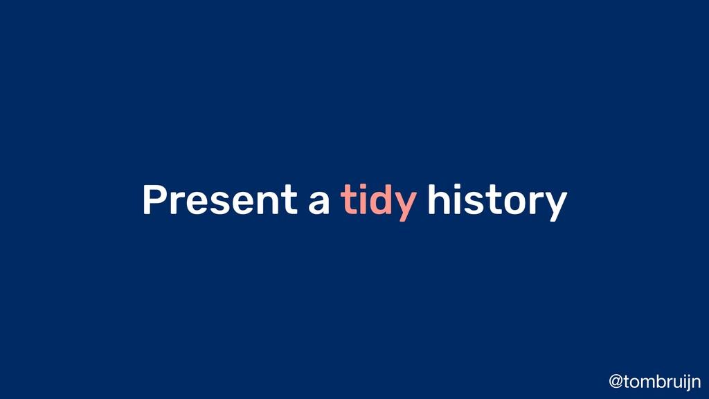 @tombruijn Present a tidy history
