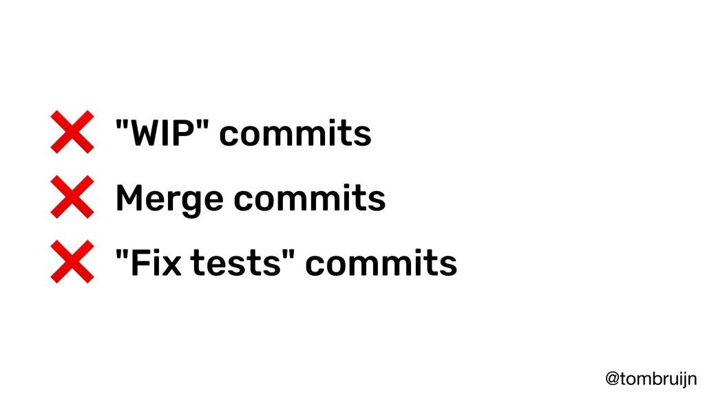 "@tombruijn ❌ ""WIP"" commits ❌ Merge commits ❌ ""F..."