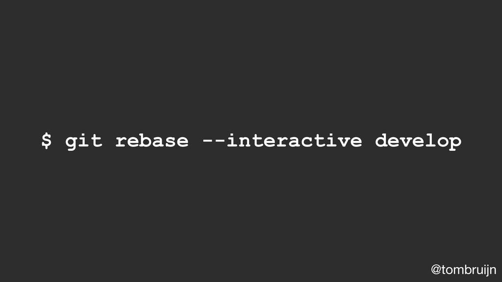 @tombruijn $ git rebase --interactive develop