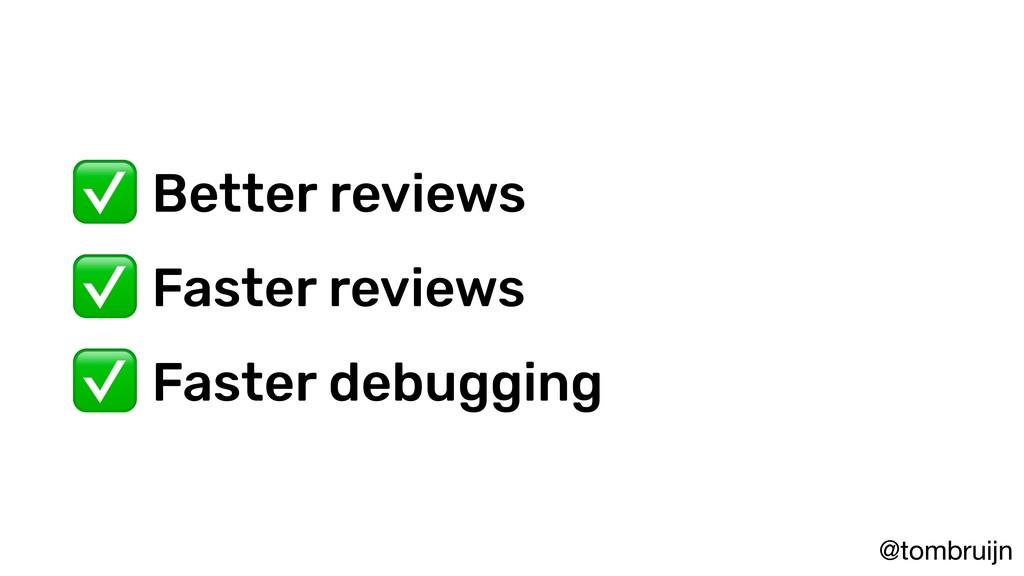 @tombruijn ✅ Better reviews ✅ Faster reviews ✅ ...