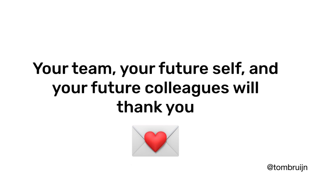 @tombruijn Your team, your future self, and you...