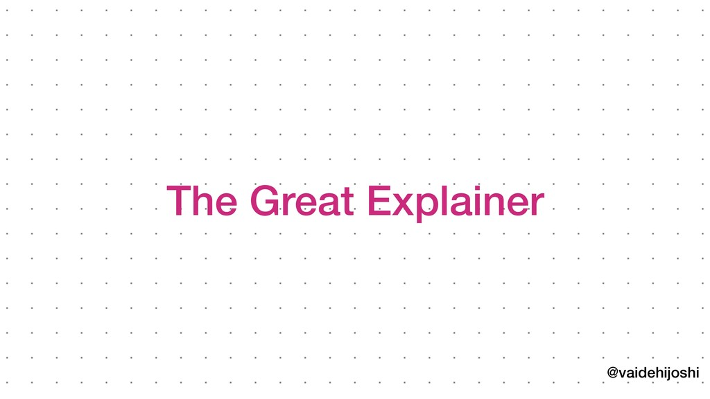 @vaidehijoshi The Great Explainer