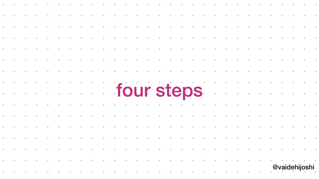 @vaidehijoshi four steps