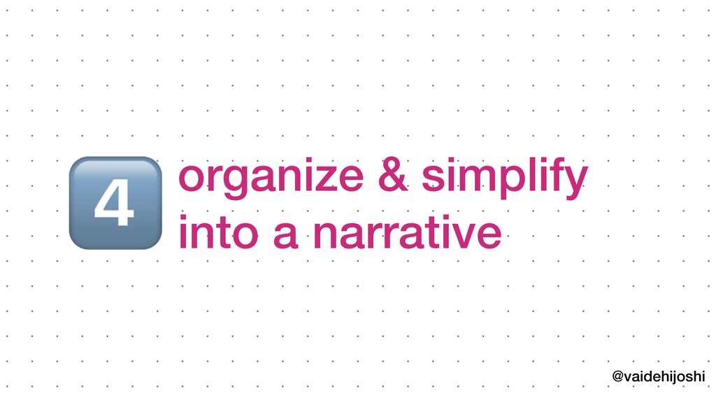 @vaidehijoshi organize & simplify into a narrati...