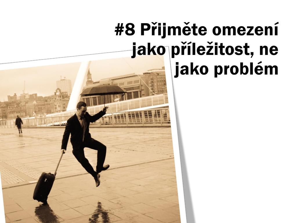 #8 Přijměte omezení jako příležitost, ne jako p...