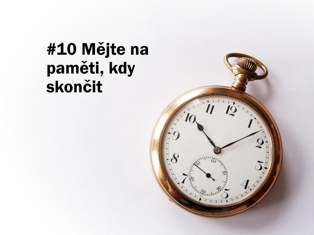 #10 Mějte na paměti, kdy skončit