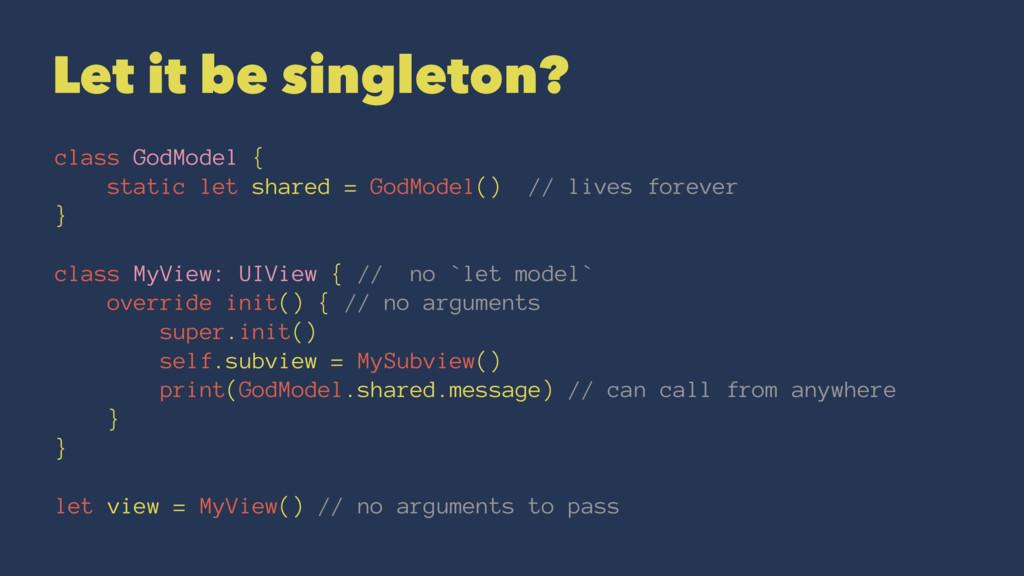 Let it be singleton? class GodModel { static le...