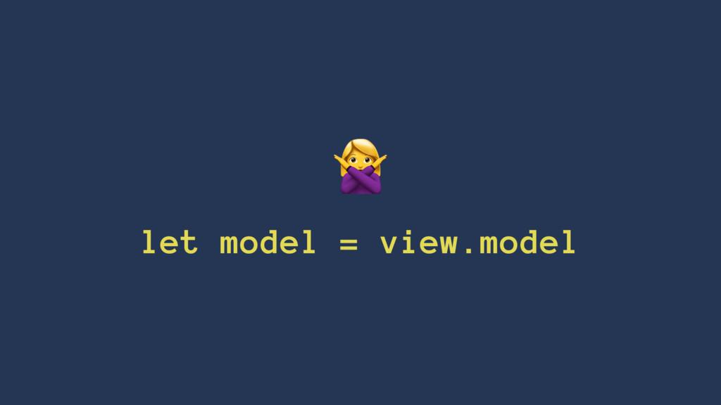 ! let model = view.model