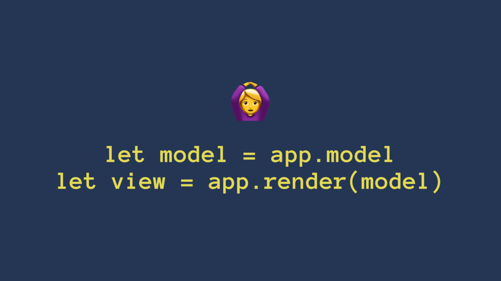 ! let model = app.model let view = app.render(m...