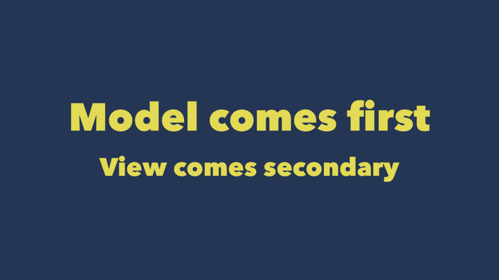 Model comes first View comes secondary