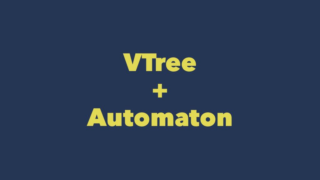 VTree + Automaton