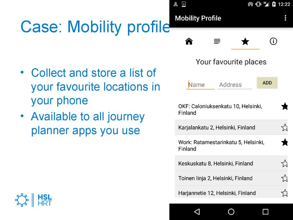 Case: Mobility profile • Collect and store a li...