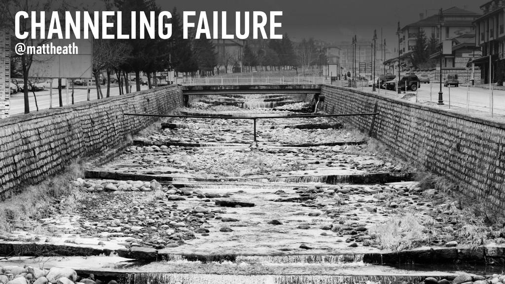 CHANNELING FAILURE @mattheath