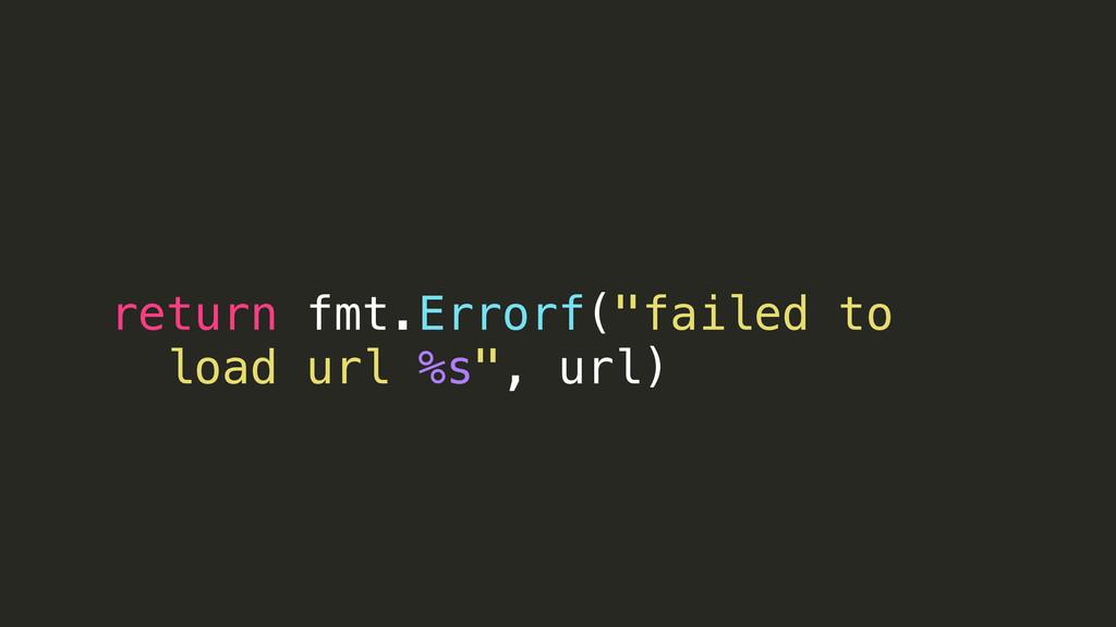 "return fmt.Errorf(""failed to load url %s"", url)"
